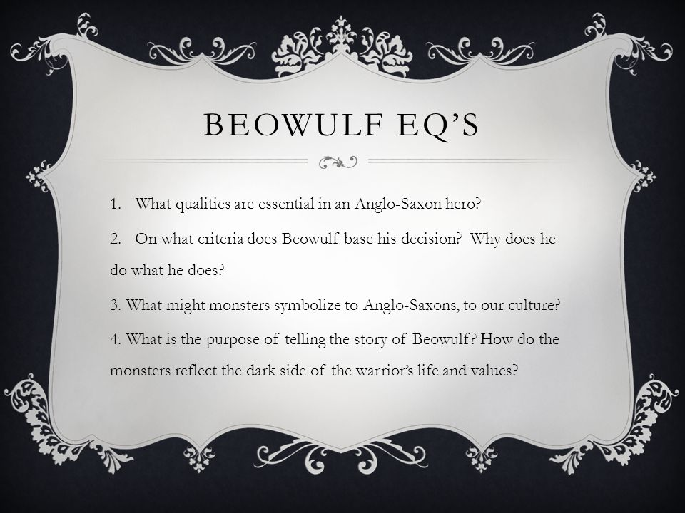Beowulf EQ's What qualities are essential in an Anglo-Saxon hero