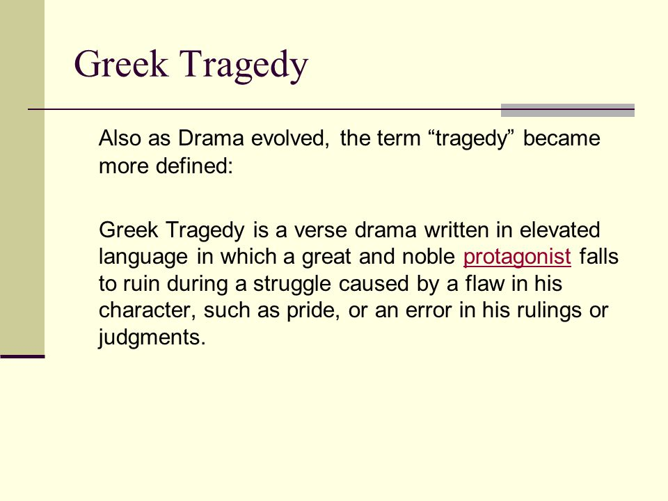 Greek Tragedy Also as Drama evolved, the term tragedy became more defined: