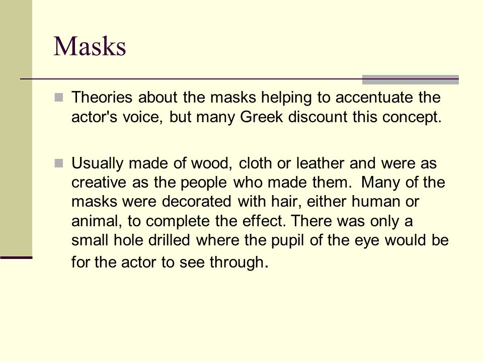 Masks Theories about the masks helping to accentuate the actor s voice, but many Greek discount this concept.