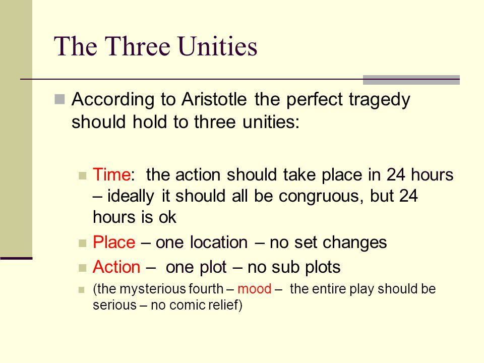 The Three Unities According to Aristotle the perfect tragedy should hold to three unities: