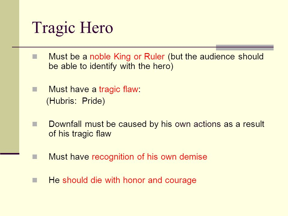Tragic Hero Must be a noble King or Ruler (but the audience should be able to identify with the hero)