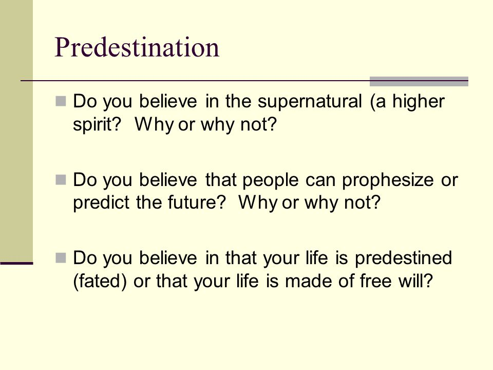 Predestination Do you believe in the supernatural (a higher spirit Why or why not