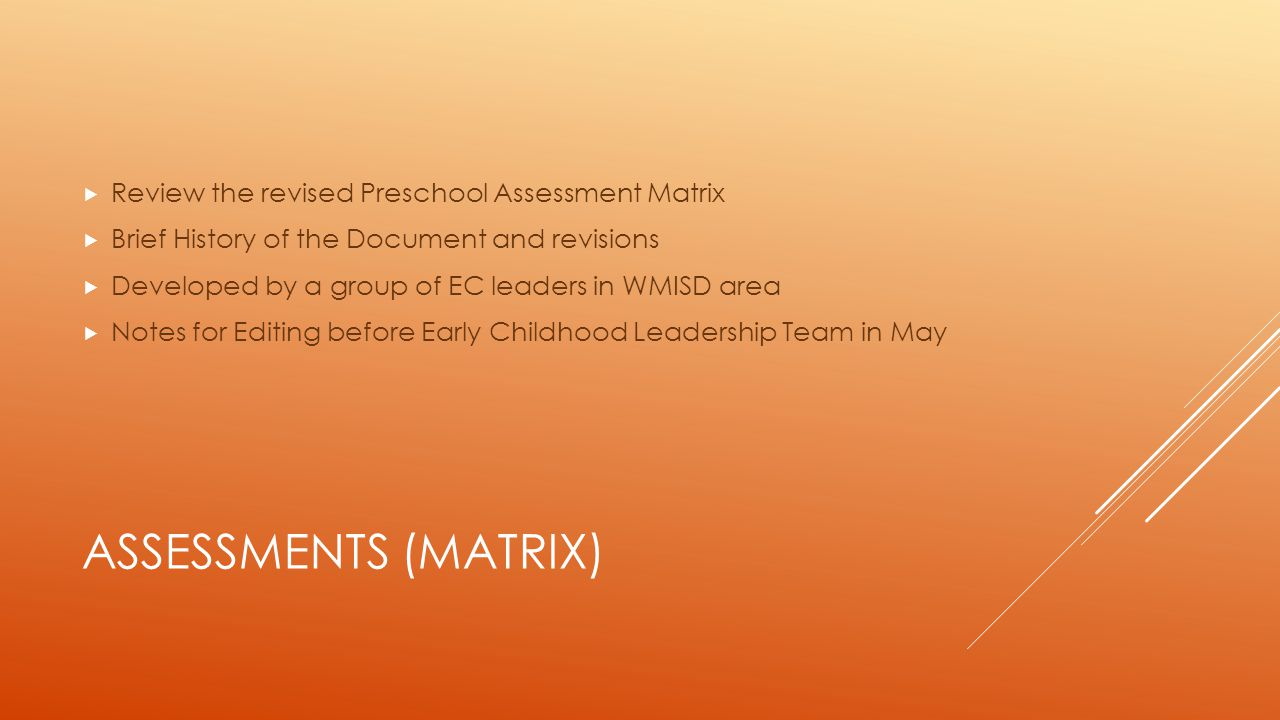 Assessments (Matrix) Review the revised Preschool Assessment Matrix