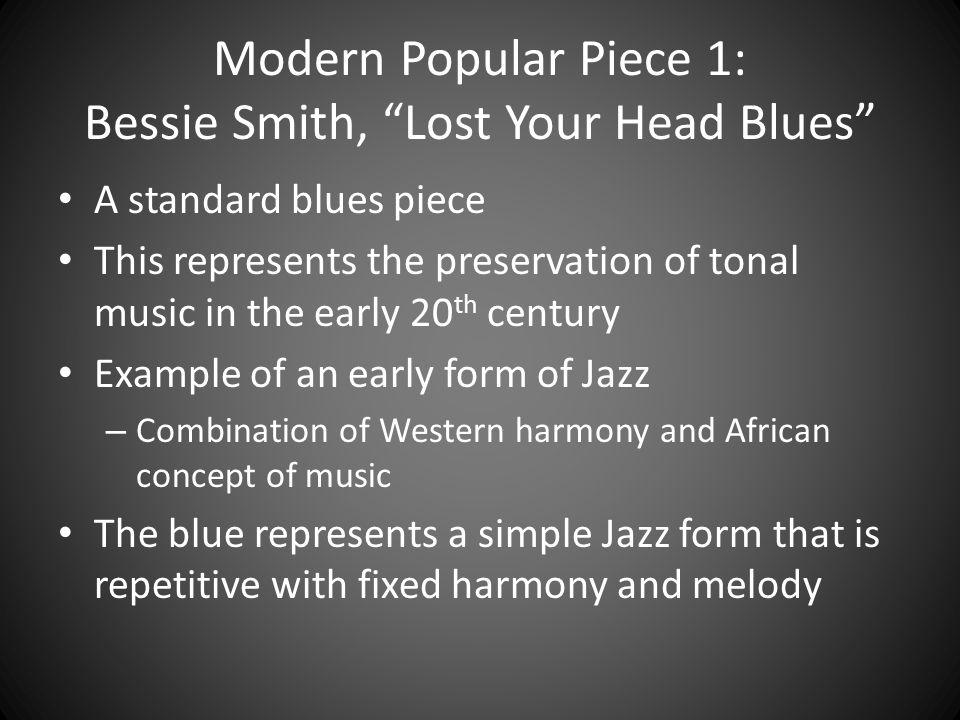 Modern Popular Piece 1: Bessie Smith, Lost Your Head Blues