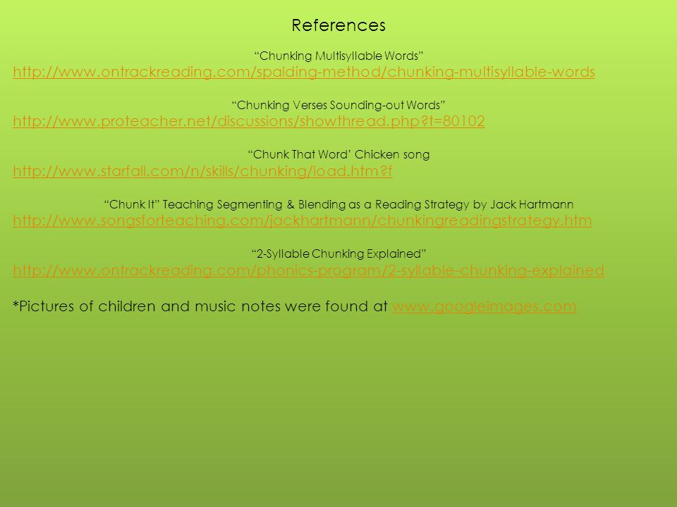 References Chunking Multisyllable Words http://www.ontrackreading.com/spalding-method/chunking-multisyllable-words.