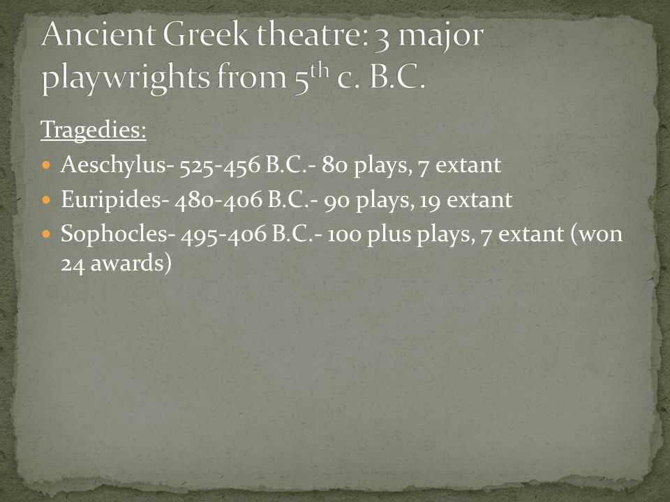 Ancient Greek theatre: 3 major playwrights from 5th c. B.C.