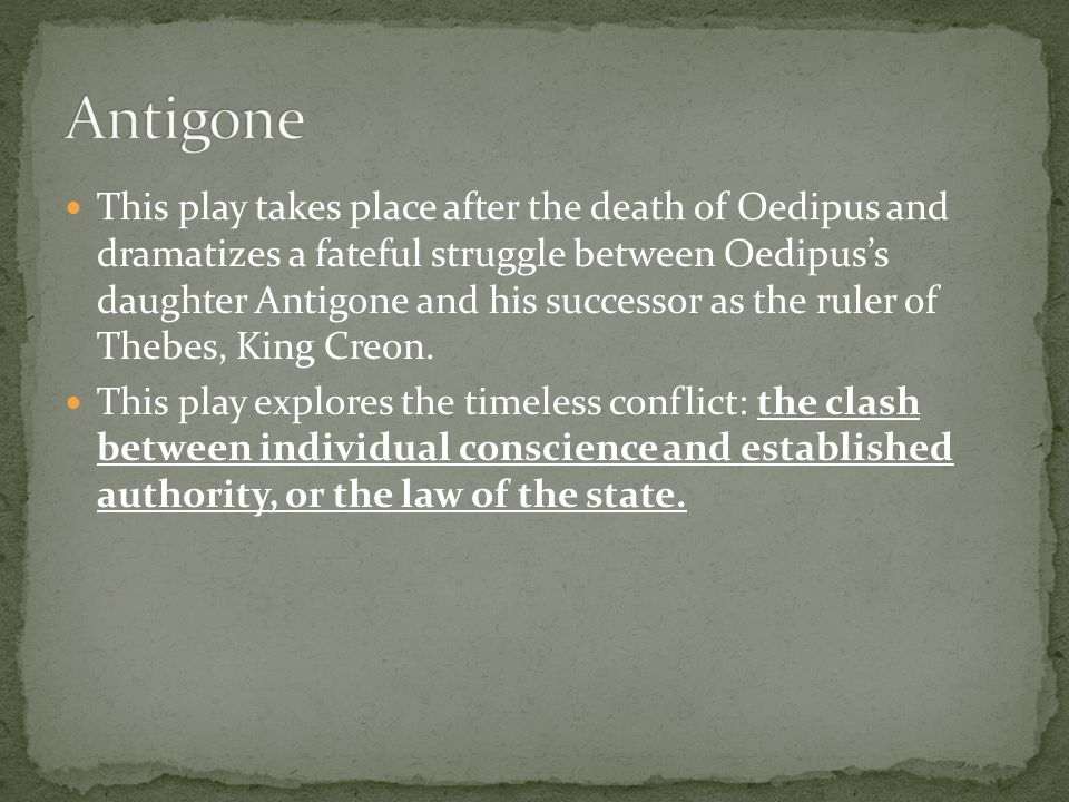 antigone individual conscience vs laws state Can i have a short summary of the greek play antigone the laws of man, and the individual conscience higher than the laws of the state.