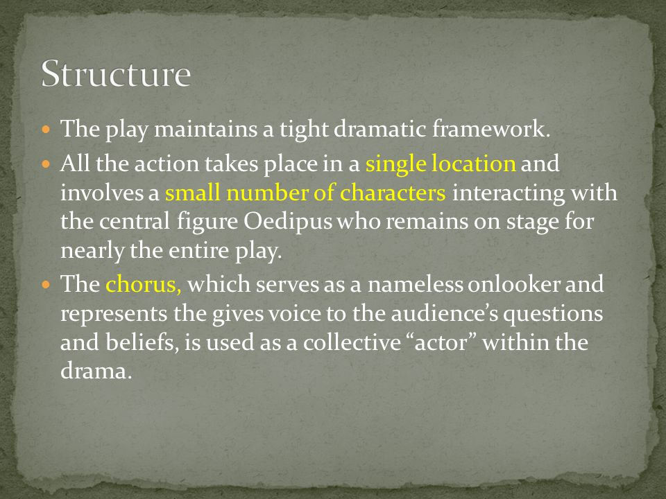 Structure The play maintains a tight dramatic framework.