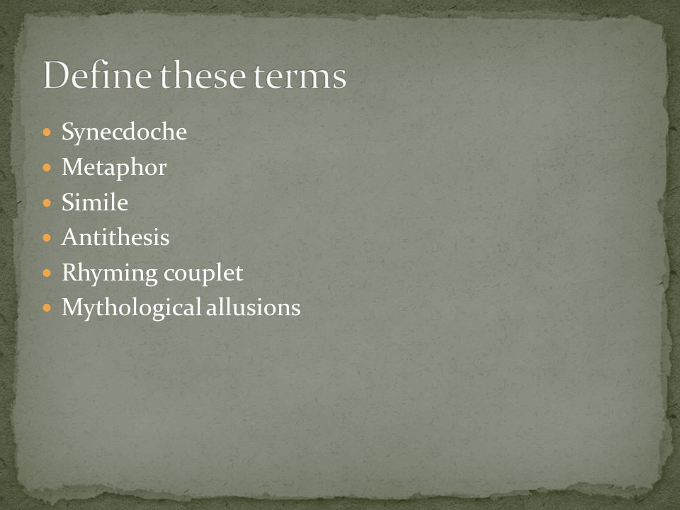 Define these terms Synecdoche Metaphor Simile Antithesis