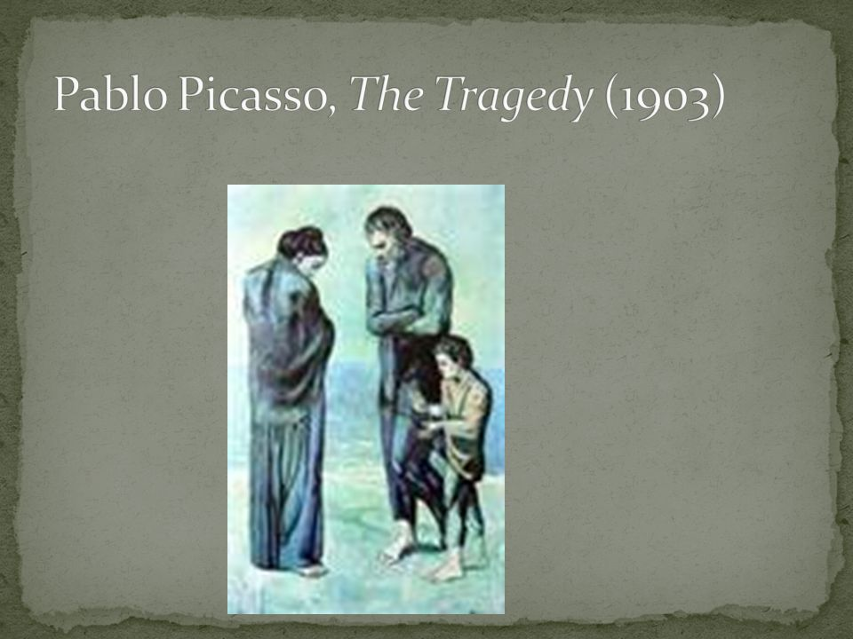 Pablo Picasso, The Tragedy (1903)