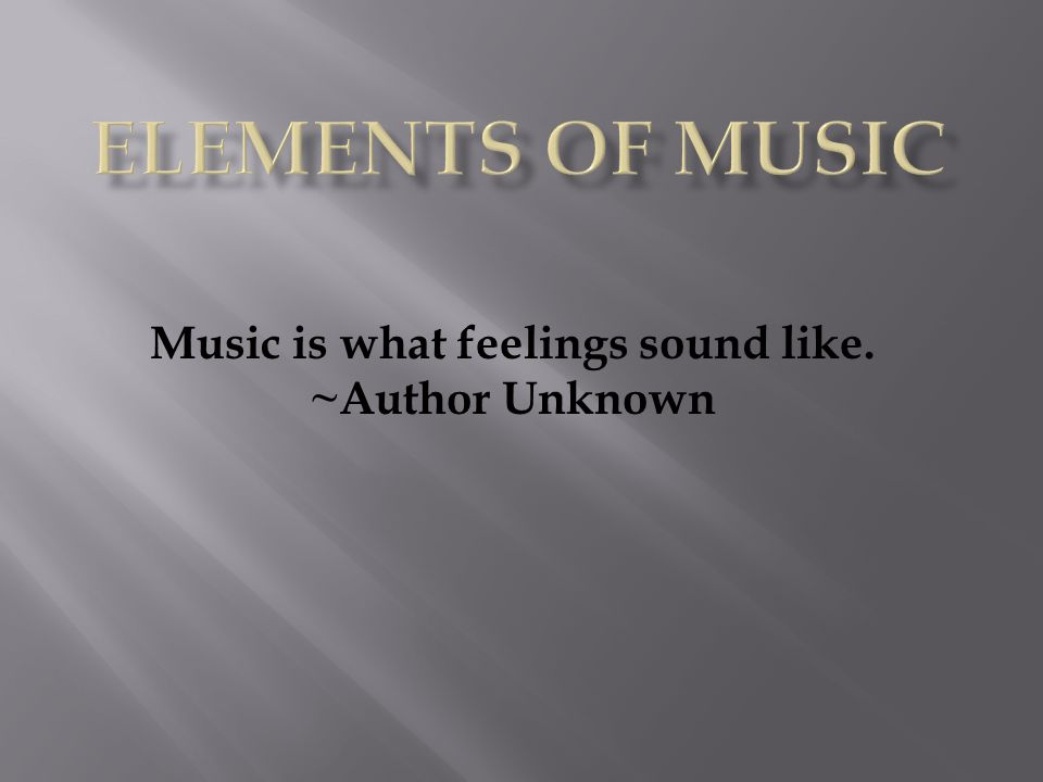 Music is what feelings sound like. ~Author Unknown