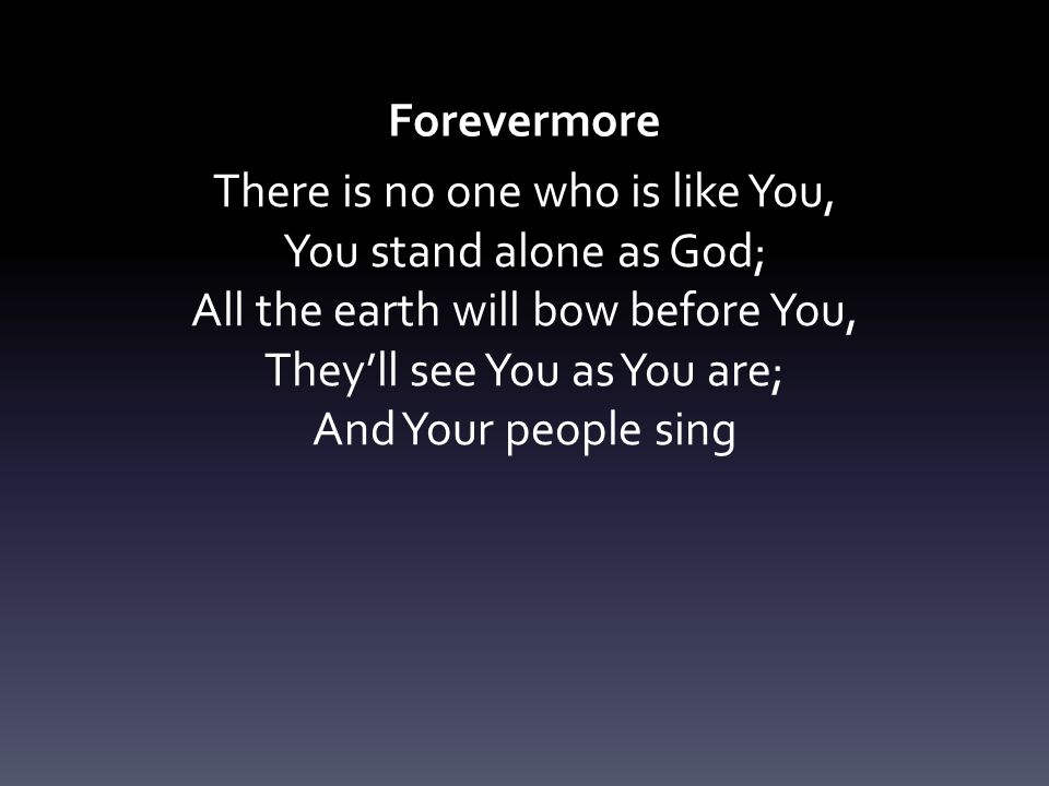 There is no one who is like You, You stand alone as God;