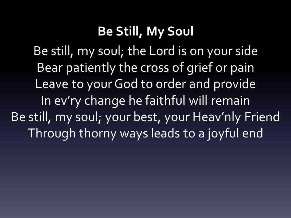 Be still, my soul; the Lord is on your side