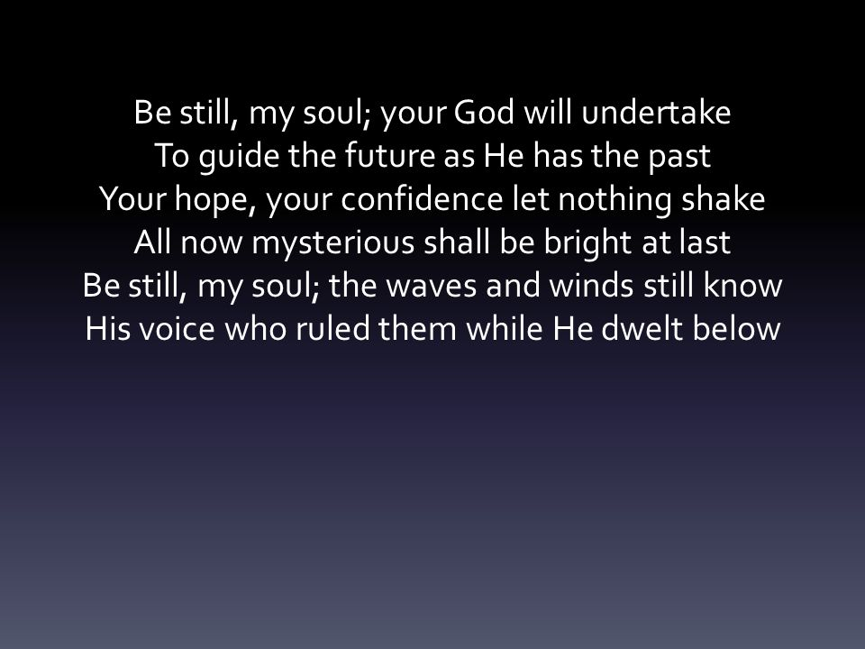 Be still, my soul; your God will undertake