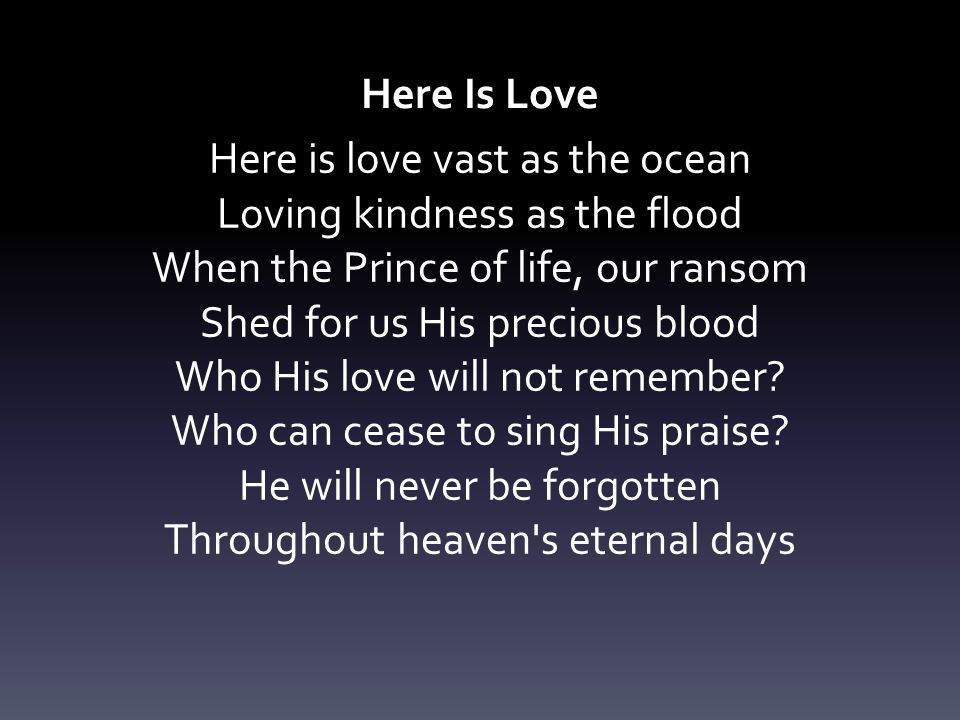 Here is love vast as the ocean Loving kindness as the flood