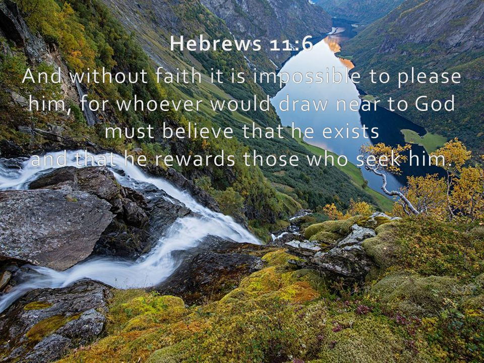 must believe that he exists and that he rewards those who seek him.