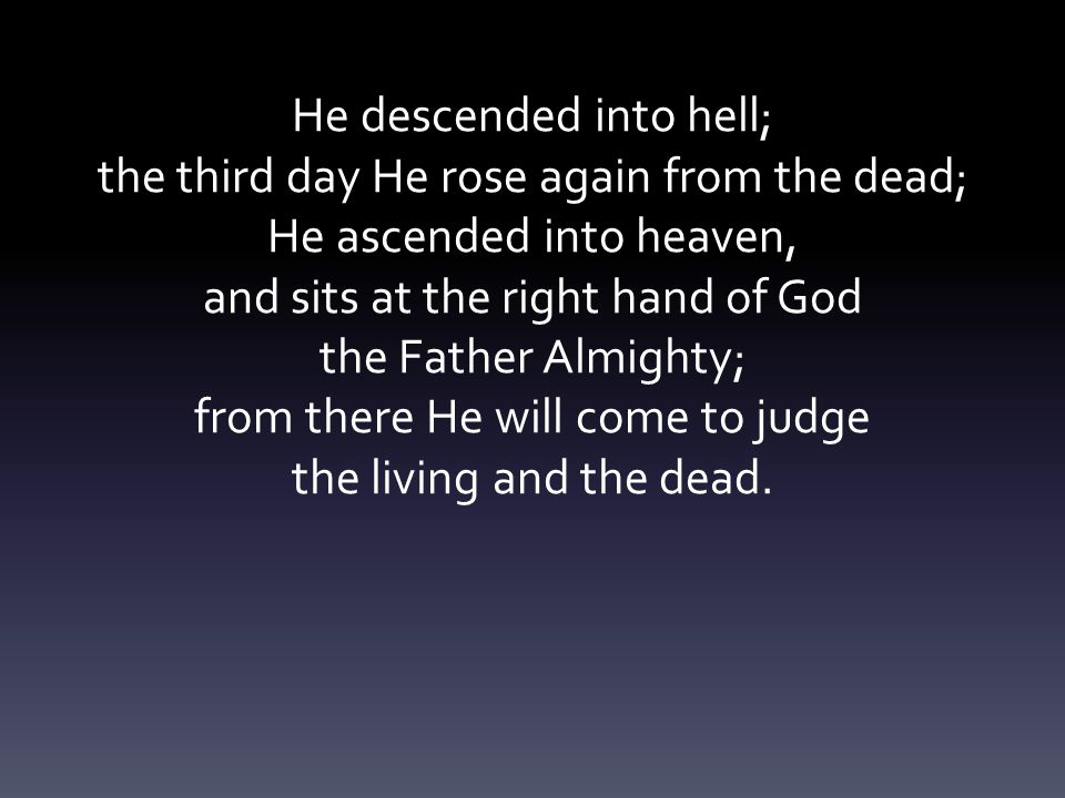 He descended into hell; the third day He rose again from the dead;