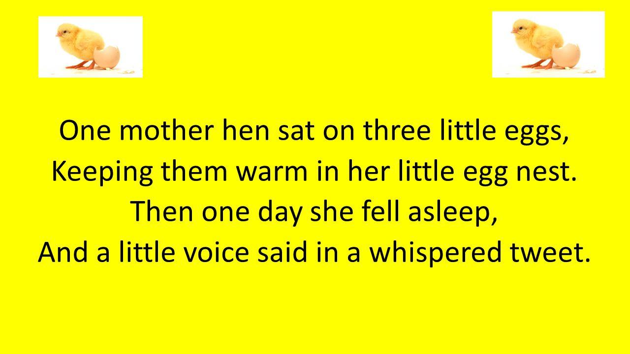 One mother hen sat on three little eggs,