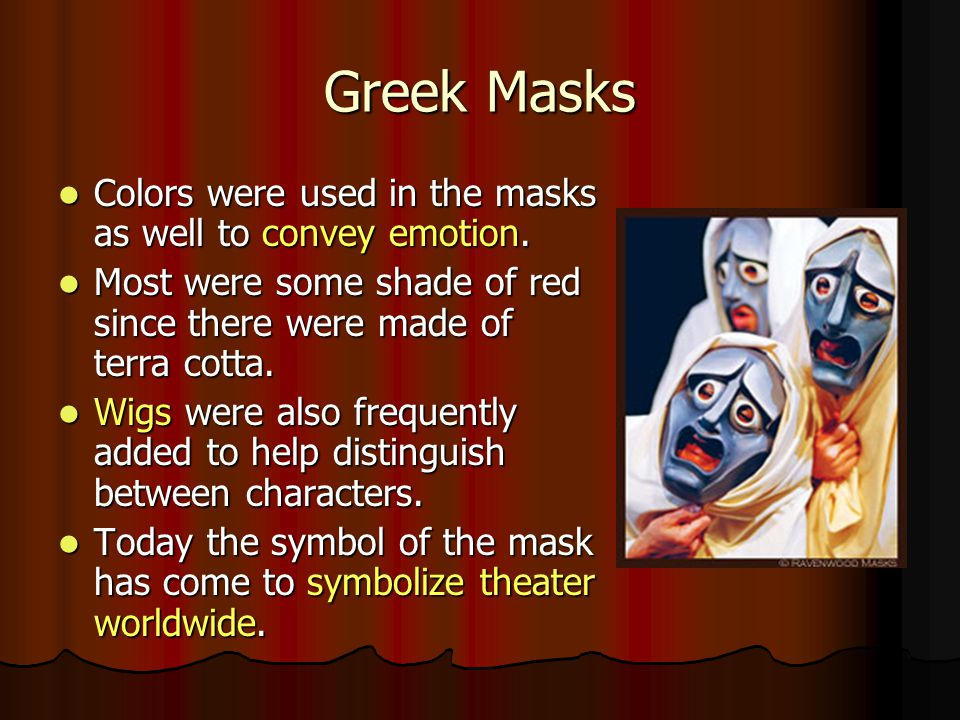 Greek Masks Colors were used in the masks as well to convey emotion.