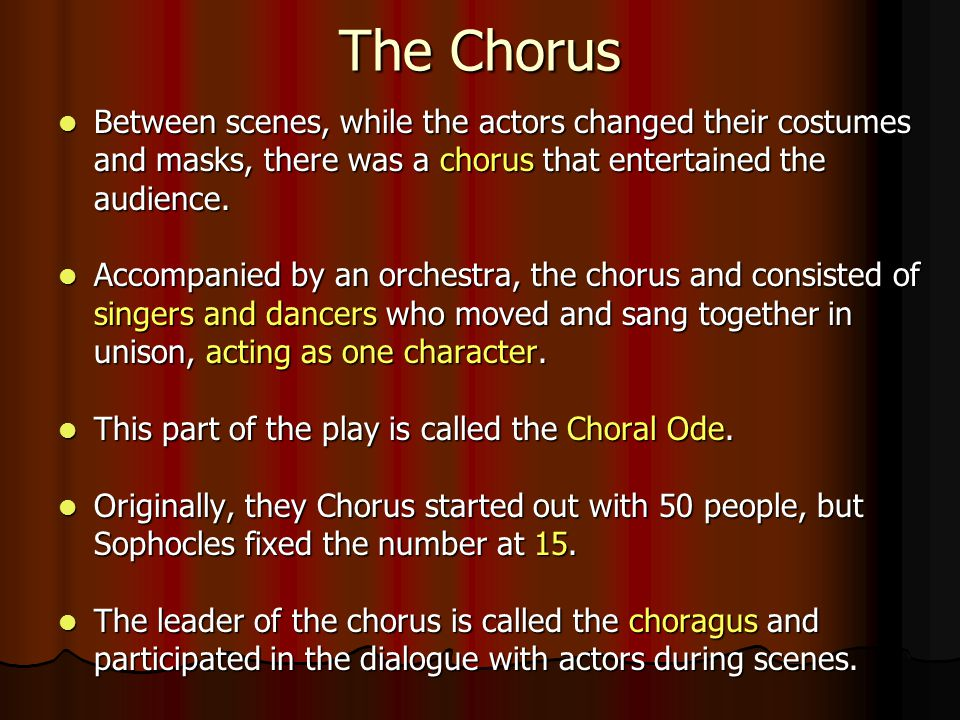 The Chorus Between scenes, while the actors changed their costumes and masks, there was a chorus that entertained the audience.