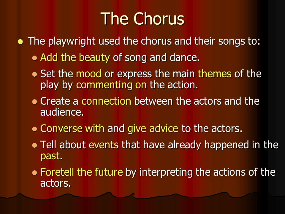 The Chorus The playwright used the chorus and their songs to: