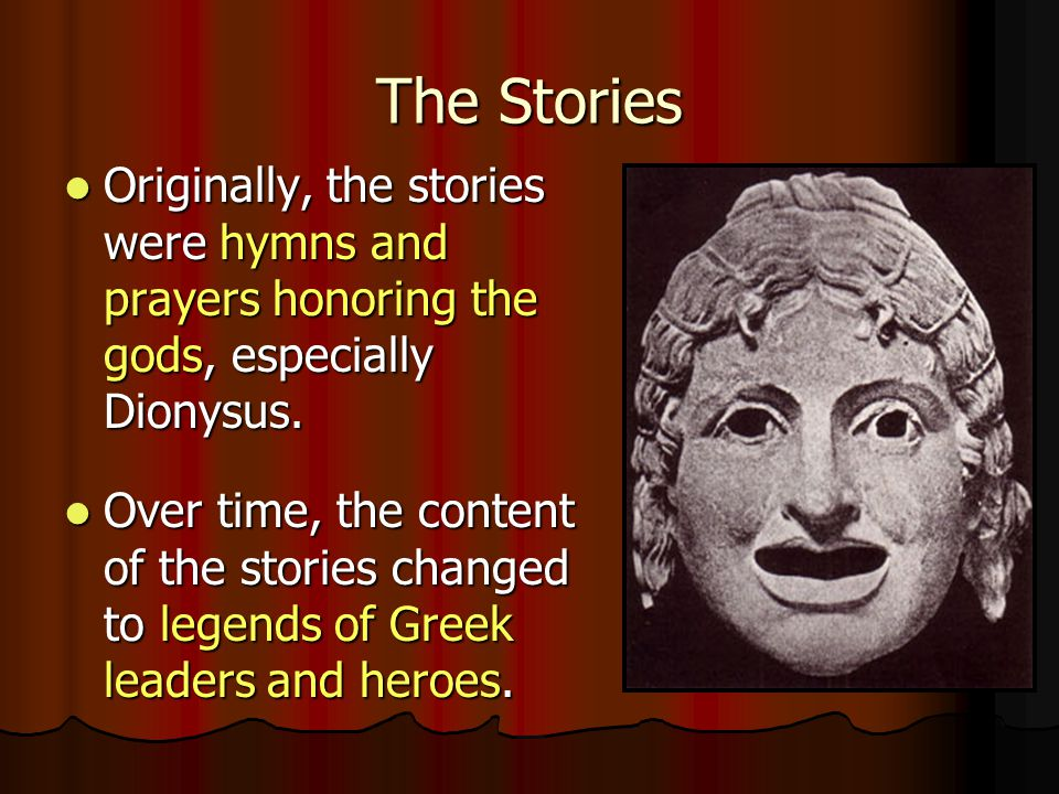 The Stories Originally, the stories were hymns and prayers honoring the gods, especially Dionysus.