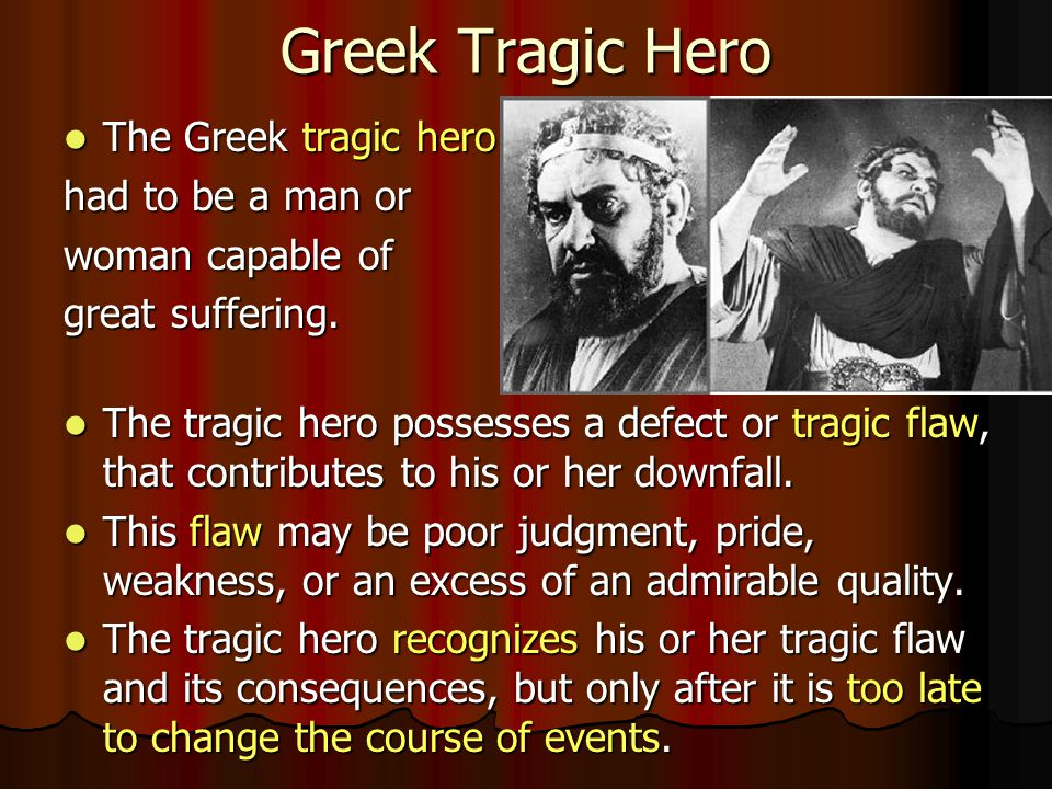 Greek Tragic Hero The Greek tragic hero had to be a man or