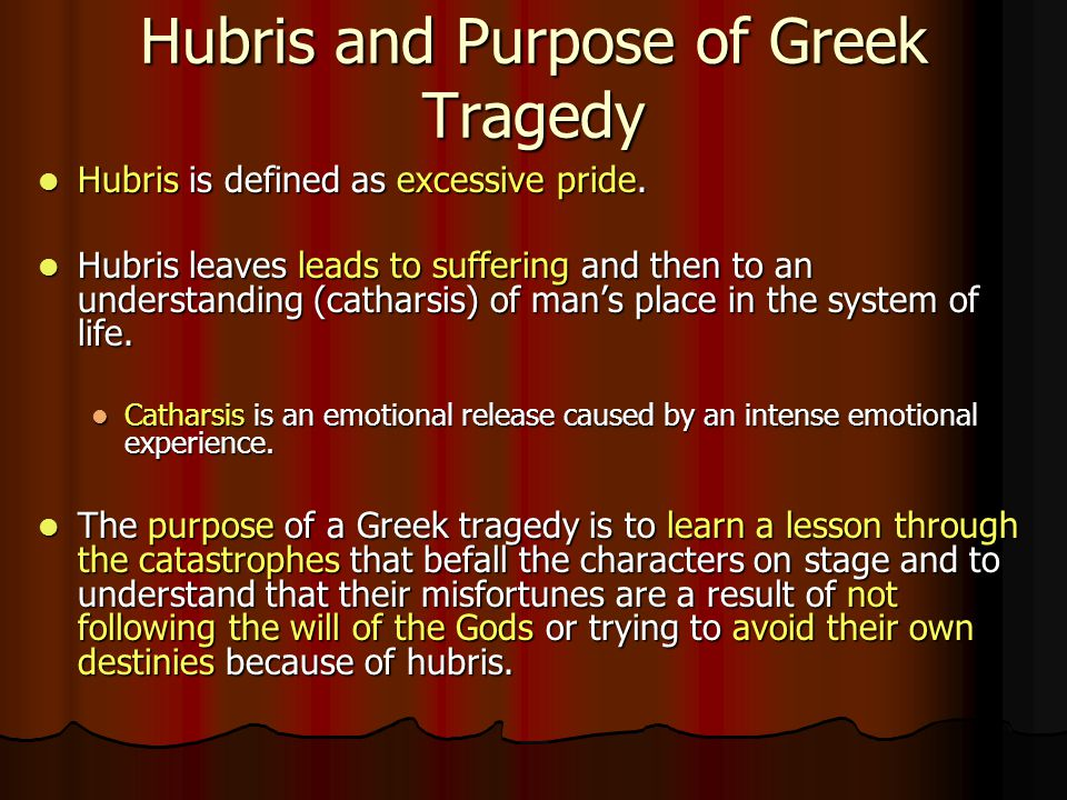 Hubris and Purpose of Greek Tragedy