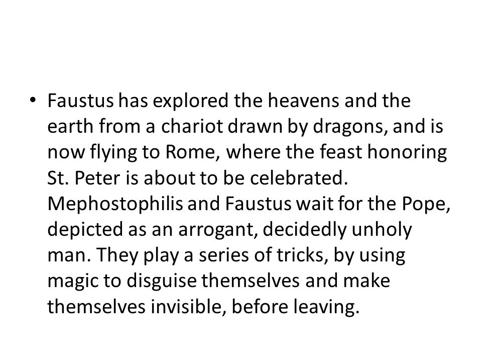 Faustus has explored the heavens and the earth from a chariot drawn by dragons, and is now flying to Rome, where the feast honoring St.