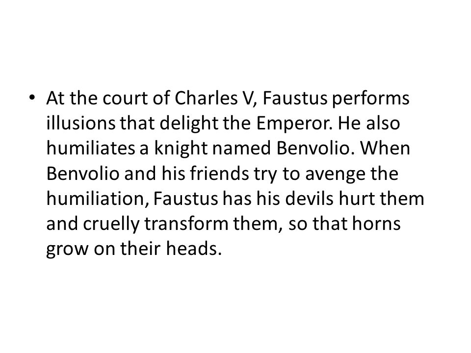 At the court of Charles V, Faustus performs illusions that delight the Emperor.