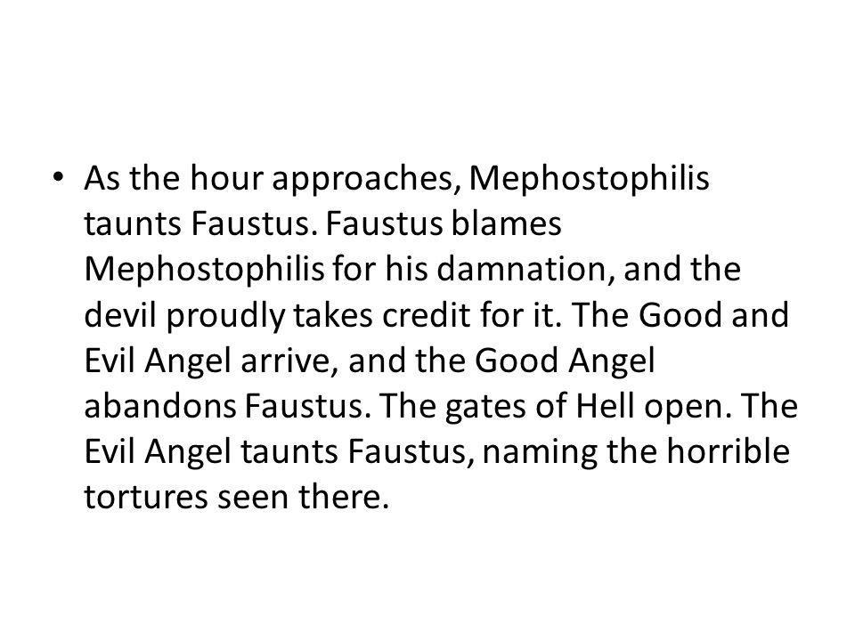 As the hour approaches, Mephostophilis taunts Faustus