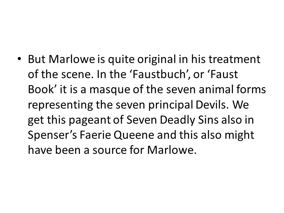 But Marlowe is quite original in his treatment of the scene