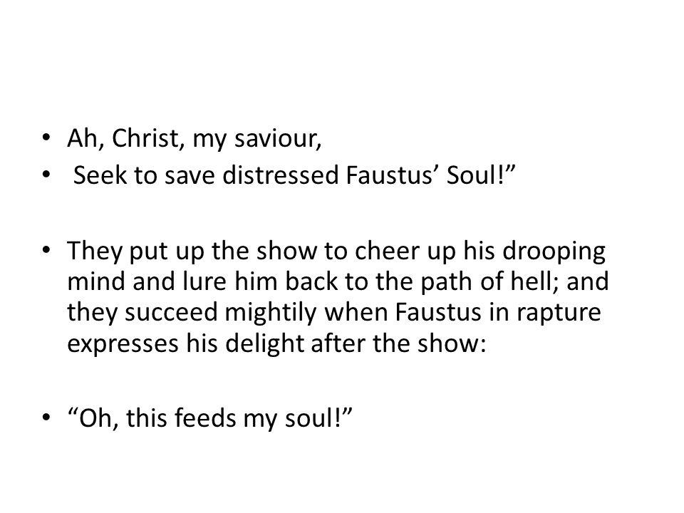 Ah, Christ, my saviour, Seek to save distressed Faustus' Soul!