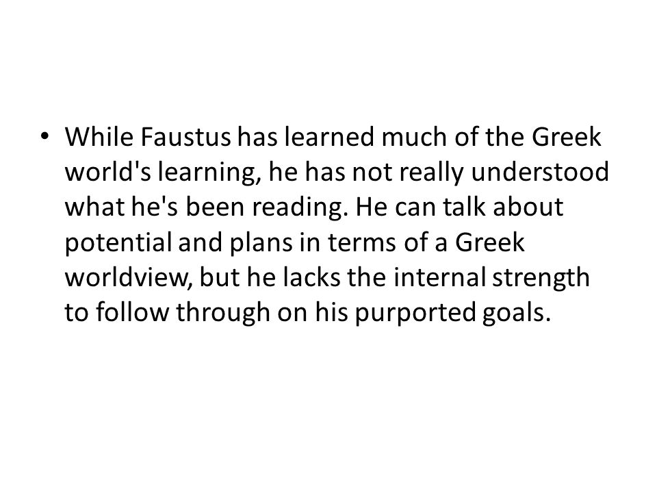 While Faustus has learned much of the Greek world s learning, he has not really understood what he s been reading.