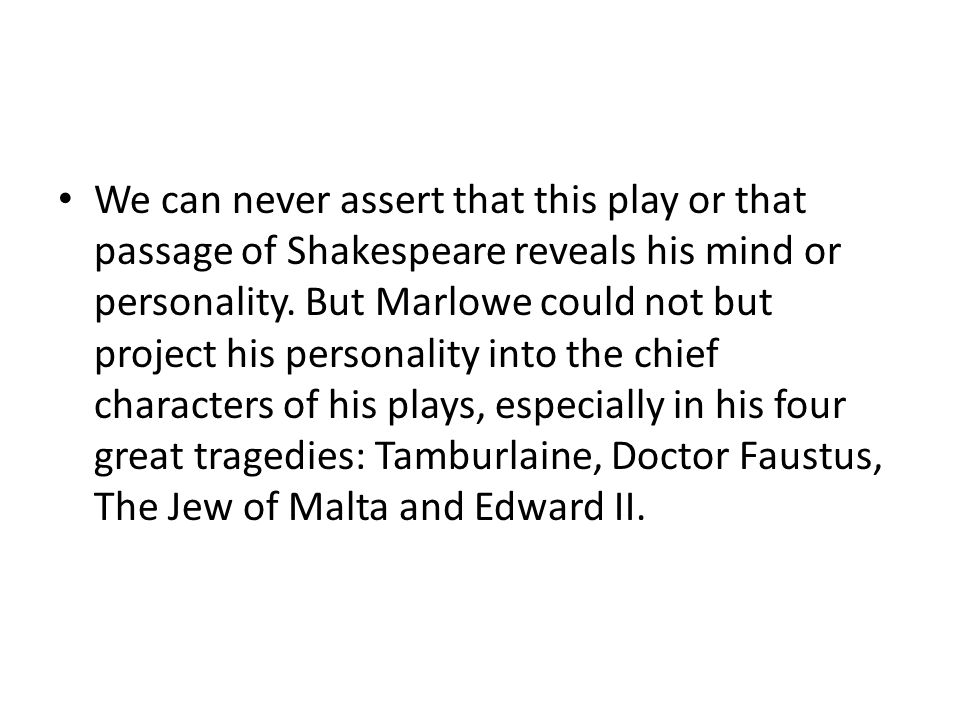We can never assert that this play or that passage of Shakespeare reveals his mind or personality.