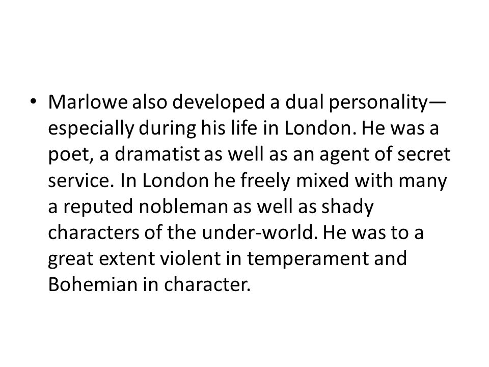 Marlowe also developed a dual personality—especially during his life in London.