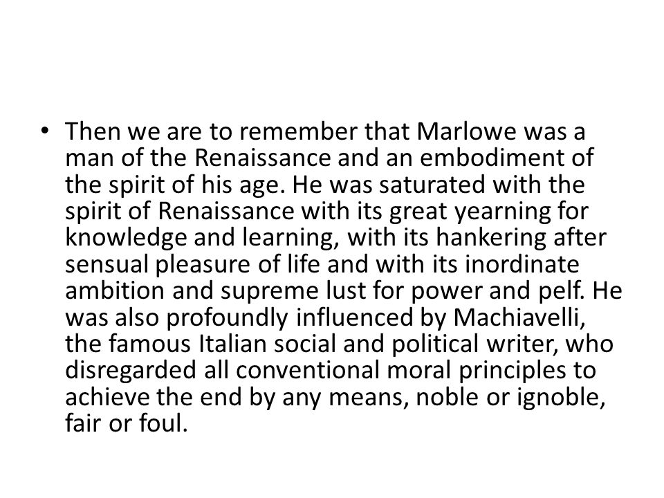 Then we are to remember that Marlowe was a man of the Renaissance and an embodiment of the spirit of his age.