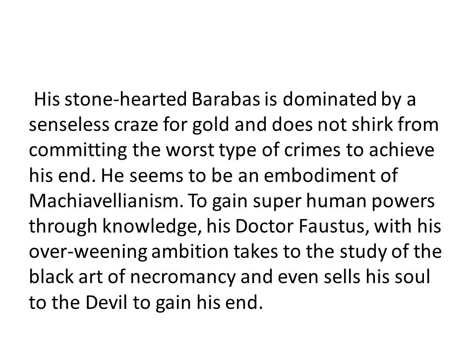 His stone-hearted Barabas is dominated by a senseless craze for gold and does not shirk from committing the worst type of crimes to achieve his end.