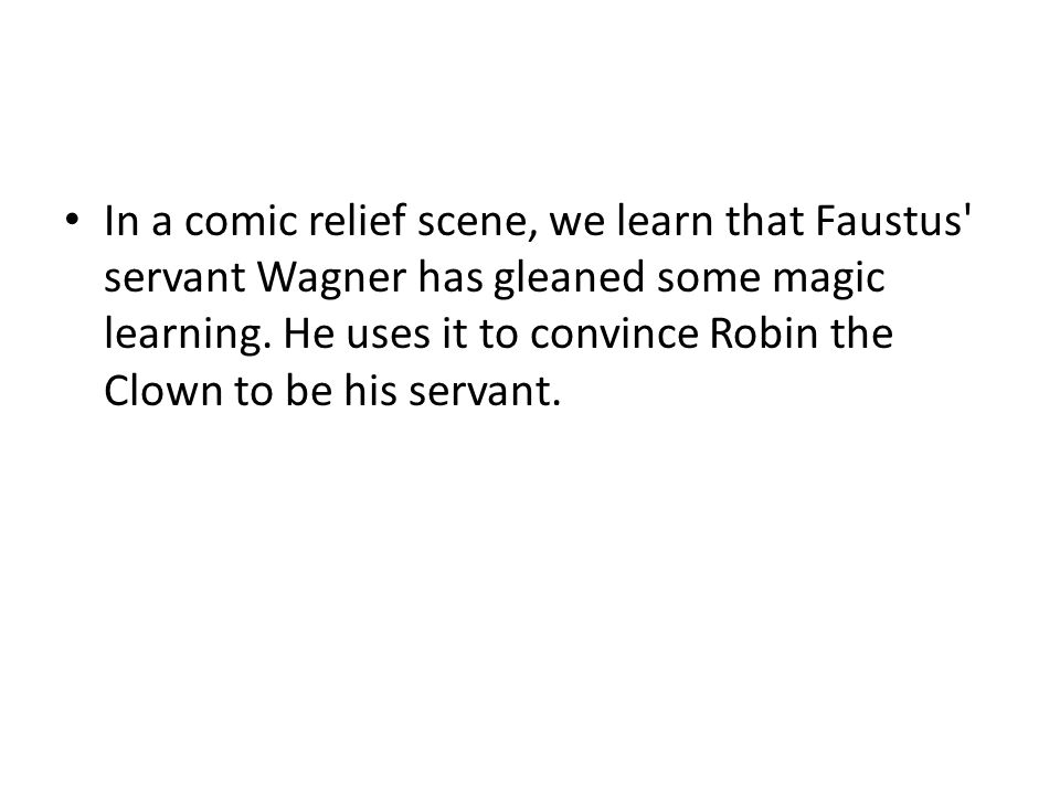 In a comic relief scene, we learn that Faustus servant Wagner has gleaned some magic learning.
