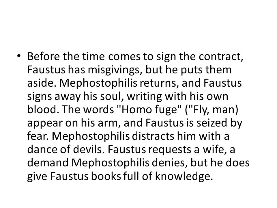 Before the time comes to sign the contract, Faustus has misgivings, but he puts them aside.