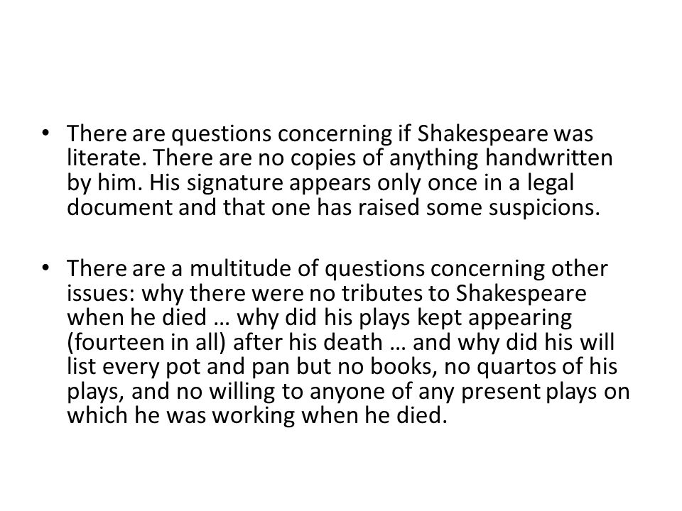 There are questions concerning if Shakespeare was literate