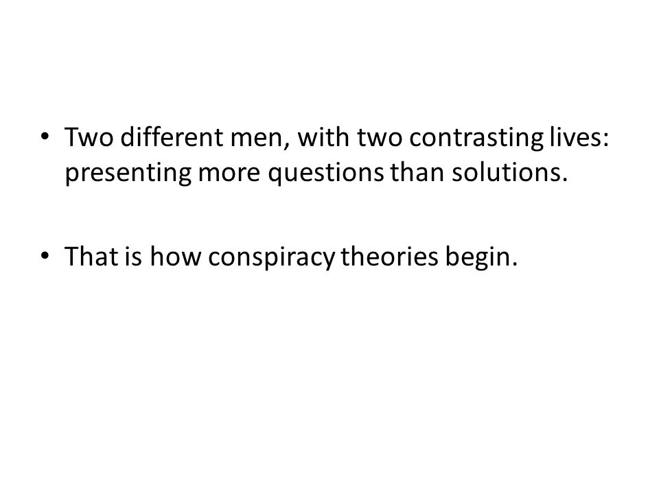 Two different men, with two contrasting lives: presenting more questions than solutions.