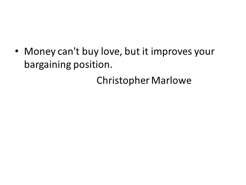 Money can t buy love, but it improves your bargaining position.