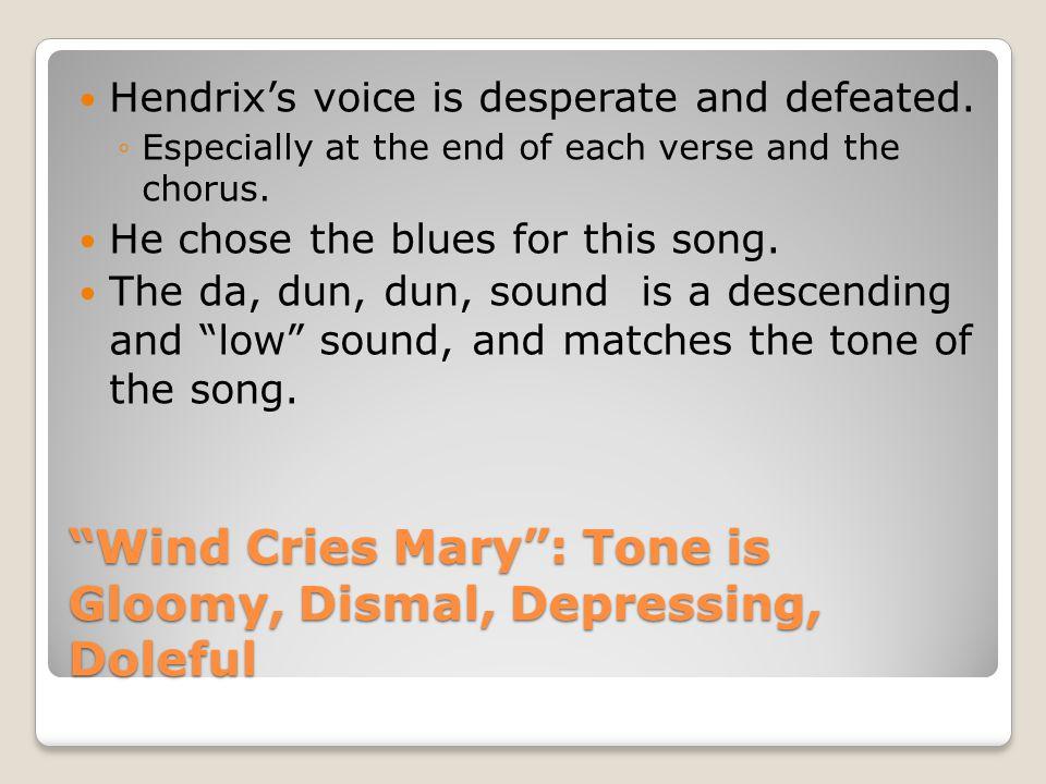 Wind Cries Mary : Tone is Gloomy, Dismal, Depressing, Doleful