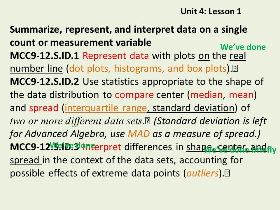 Unit 4: Lesson 1 Summarize, represent, and interpret data on a single count or measurement variable.
