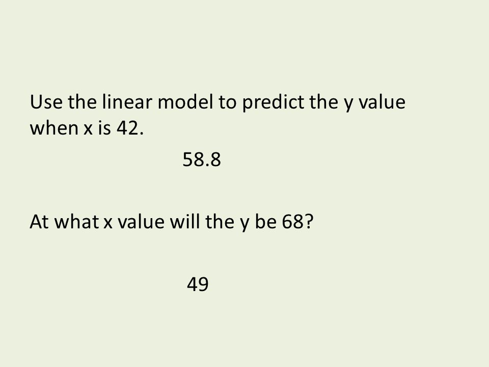Use the linear model to predict the y value when x is 42. 58