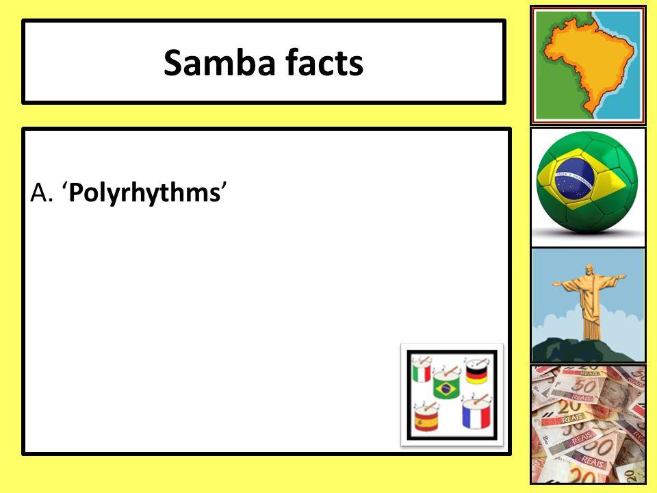 Samba facts A. 'Polyrhythms' 10