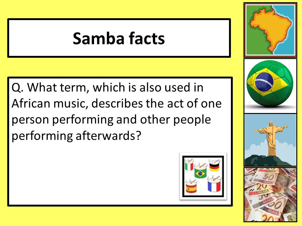 Samba facts Q. What term, which is also used in African music, describes the act of one person performing and other people performing afterwards