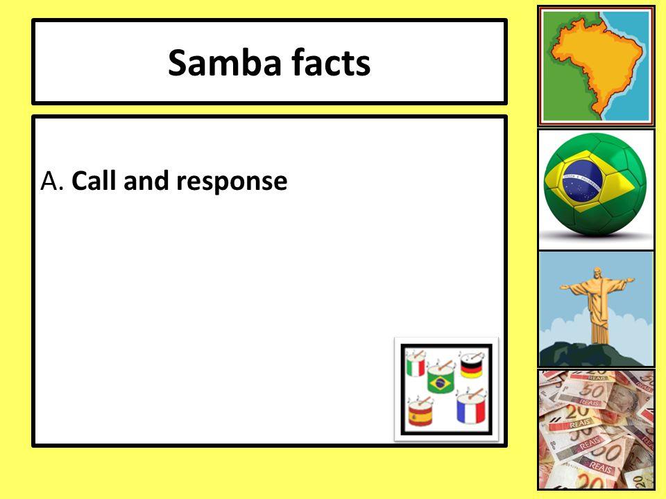 Samba facts A. Call and response 12