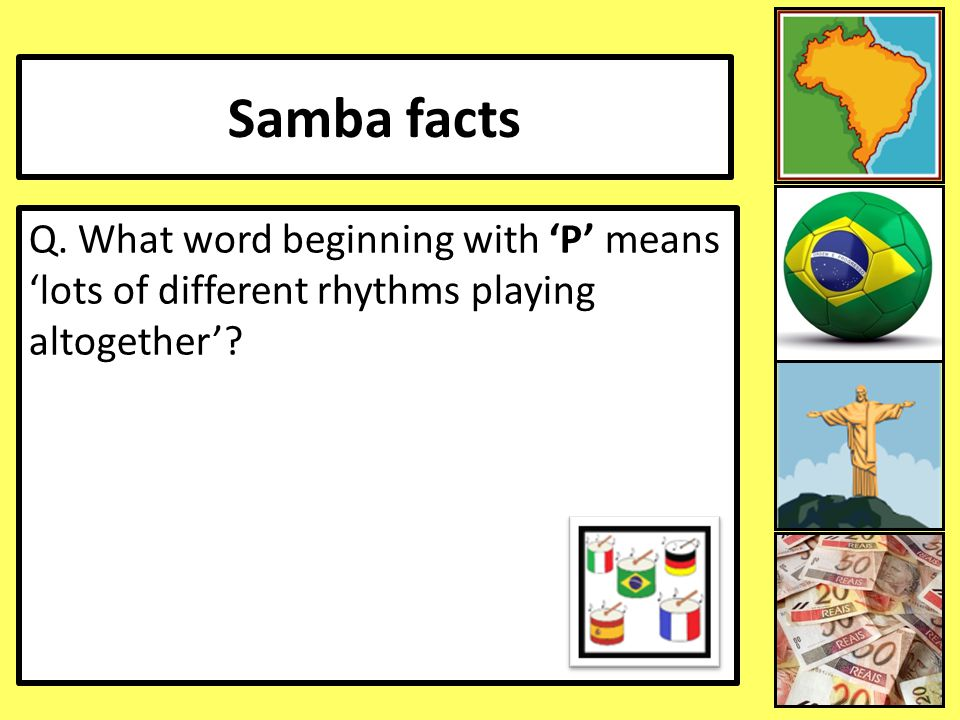 Samba facts Q. What word beginning with 'P' means 'lots of different rhythms playing altogether' 9